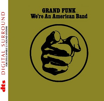 Grand Funk - We're An American Band [DTS] (1974)