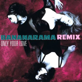 Bananarama - Only Your Love (Remix) (Vinyl, 12'') 1990
