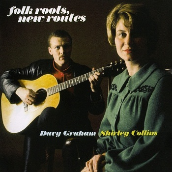 Shirley Collins & Davy Graham - Folk Roots, New Routes [Reissue] (2005)