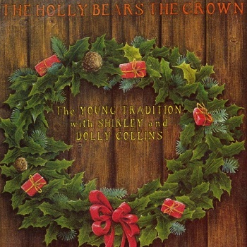 Shirley Collins & The Young Tradition and Dolly Collins - The Holly Bears The Crown (1995)