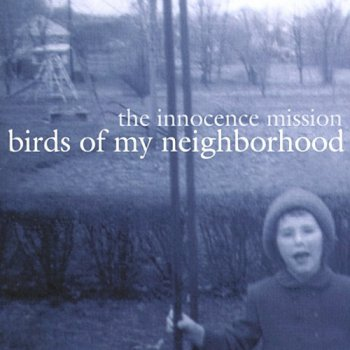The Innocence Mission - Birds of My Neighborhood (2006)