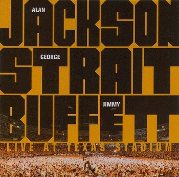 Alan Jackson, George Strait and Jimmy Buffett - Live At Texas Stadium (2007)