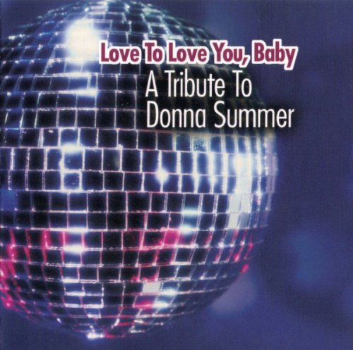 VA - Love To Love You, Baby - A Tribute To Donna Summer