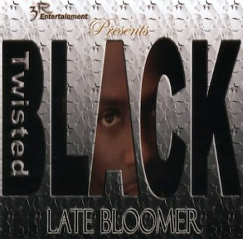 Twisted Black-Late Bloomer 2003