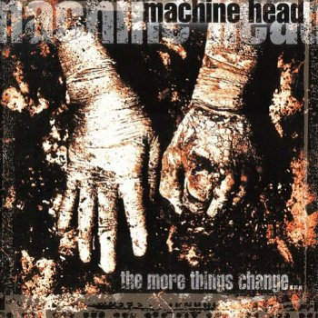Machine Head - The More Things Change... (1997)