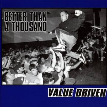 Better Than a Thousand - Value Driven (1999)