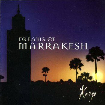 Kargo - Dreams Of Marrakesh (2003)