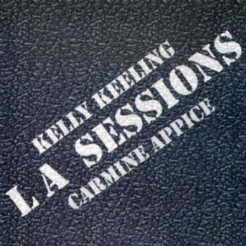 Kelly Keeling / Carmine Appice - LA Sessions (2006)