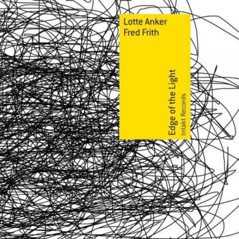 Lotte Anker & Fred Frith - Edge of the Light (2014)
