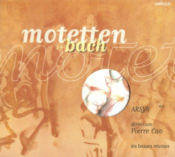 Arsys; Pierre Cao; Les Basses Reunies - Motetten Bach (2002)