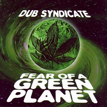 Dub Syndicate - Fear Of A Green Planet (1998)