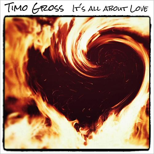 Timo Gross - It's All About Love (2014)