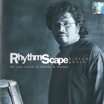 Bikram Ghosh - RhythmScape: The New Sound of Melody and Rhythm (2003)