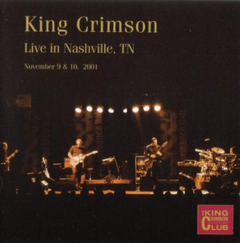 King Crimson - Live In Nashville, November 9 & 10, 2001 (Bootleg/D.G.M. Collector's Club 2002)