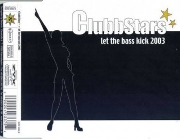 Clubbstars - Let The Bass Kick 2003 (2003)