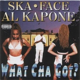 Ska-Face Al Kapone-What Cha Got? 1997