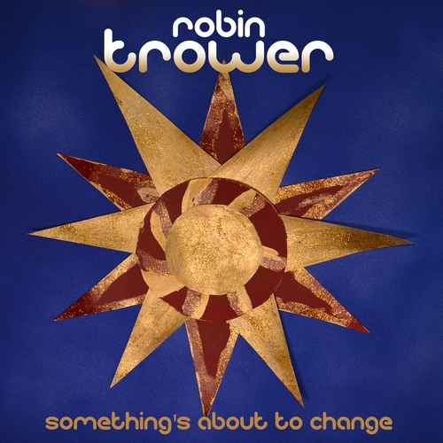 Robin Trower - Something's About to Change (2015)