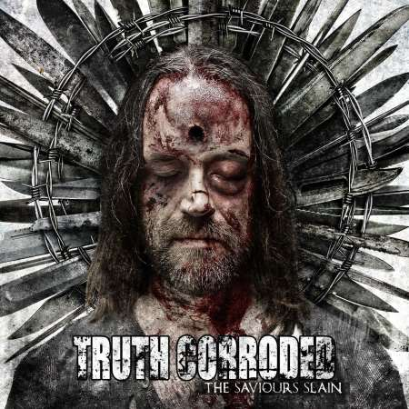 Truth Corroded - The Saviours Slain (2013)