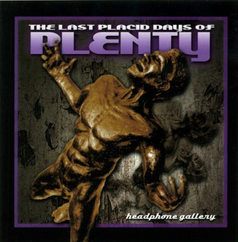 The Last Placid Days Of Plenty - Headphone Gallery (2007)