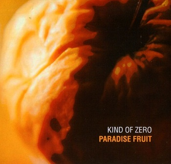 Kind Of Zero - Paradise Fruit (2006)