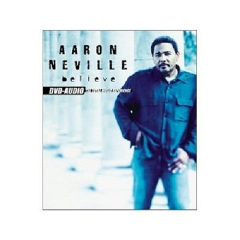 Aaron Neville - Believe [DVD-Audio] (2003)