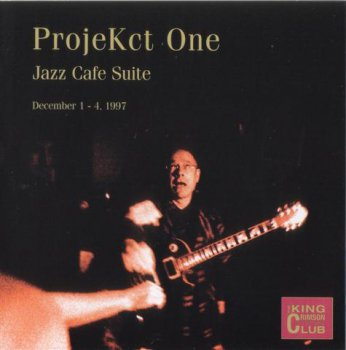 King Crimson - ProjeKct One: Jazz Cafe Suite, December 1-4, 1997 (Bootleg/D.G.M. Collector's Club 2003)