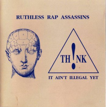 Ruthless Rap Assassins-Th!nk It Ain't Illegal Yet 1991