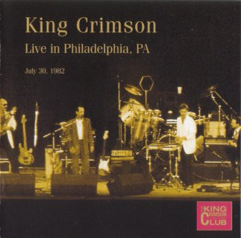 King Crimson - Live In Philadelphia PA, 1982 (Bootleg/D.G.M. Collector's Club 2004)