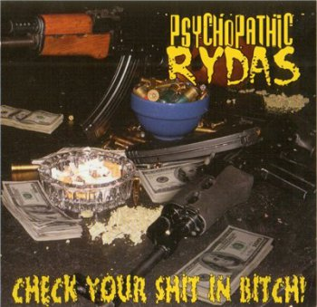 Psychopathic Rydas-Check Your Shit In Bitch! 2004
