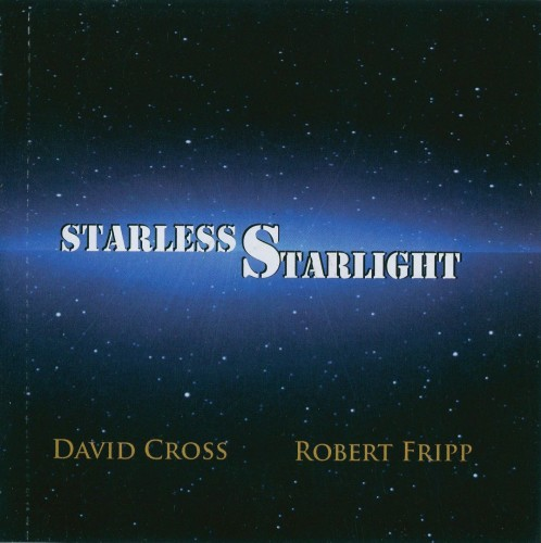 David Cross & Robert Fripp (King Crimson) - Starless Starlight (2015)