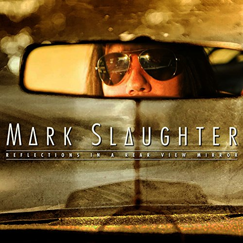 Mark Slaughter - Reflections in a Rear View Mirror (2015)