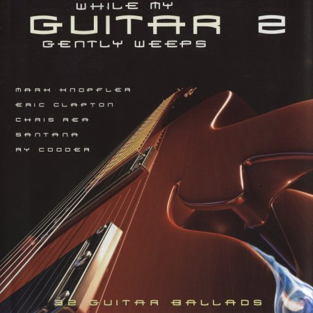 VA - While My Guitar Gently Weeps 2: 32 Guitar Ballads (2002)