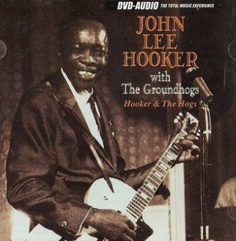 John Lee Hooker with Groudhogs - Hooker and The Hogs [DVD-Audio] (2003)