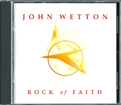 "John Wetton - ""Rock of Faith"" - 2003 (GEPCD 1033)"
