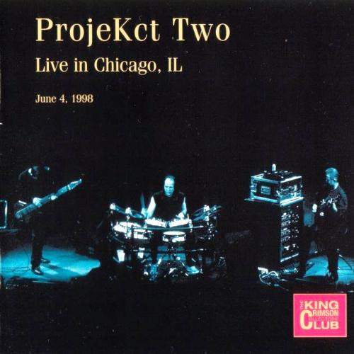 King Crimson - ProjeKct Two: Live In Chicago 1998 (Bootleg/D.G.M. 2006)