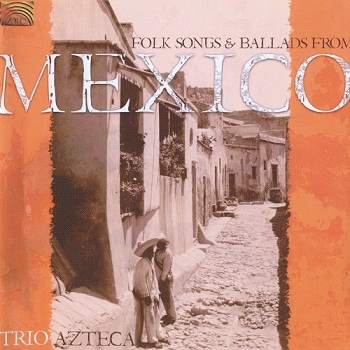 Trio Azteca - Folk Songs from Mexico (2006)