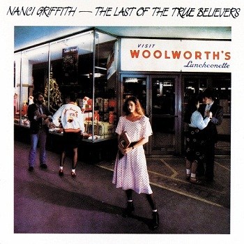 Nanci Griffith - The Last of the True Believers (1986)