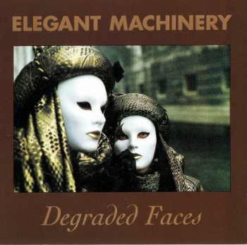 Elegant Machinery - Degraded  Faces (1991)