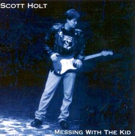 Scott Holt - Messing With The Kid (1998)