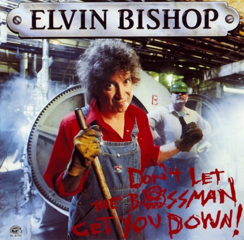 Elvin Bishop - Don't Let The Bossman Get You Down! (1991)