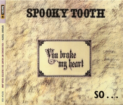 "Spooky Tooth - ""You Broke My Heart So...I Busted Your Jaw"" - 1973 (REPUK 1059)"