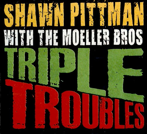 Shawn Pittman & The Moeller Bros - Triple Troubles (2010)