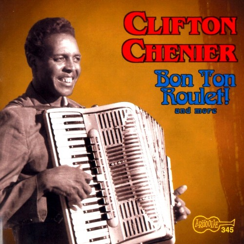 Clifton Chenier - Bon Ton Roulet! And More (1990)