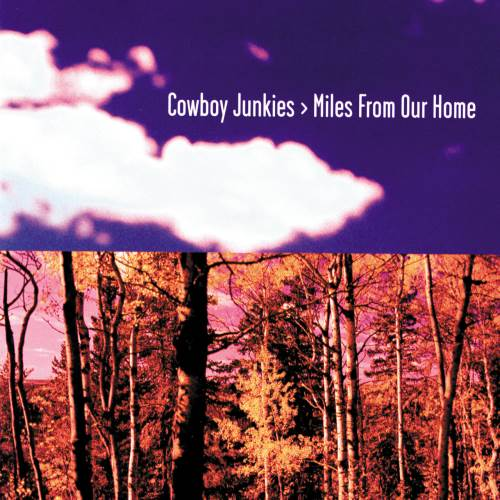 Cowboy Junkies - Miles From Our Home (1998)