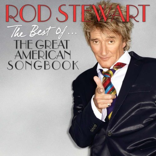 Rod Stewart - The Best Of... The Great American Songbook (2011)