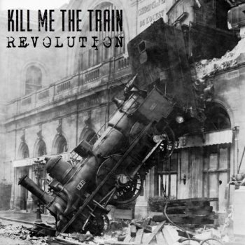 Kill Me The Train - Revolution (2015)