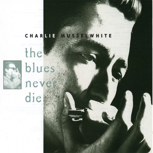 Charlie Musselwhite - The Blues Never Die (1994)