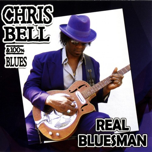 Chris Bell & 100% Blues - Real Bluesman (2005)
