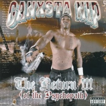 Ganksta NIP-The Return!!! (Of The Psychopath) 2003