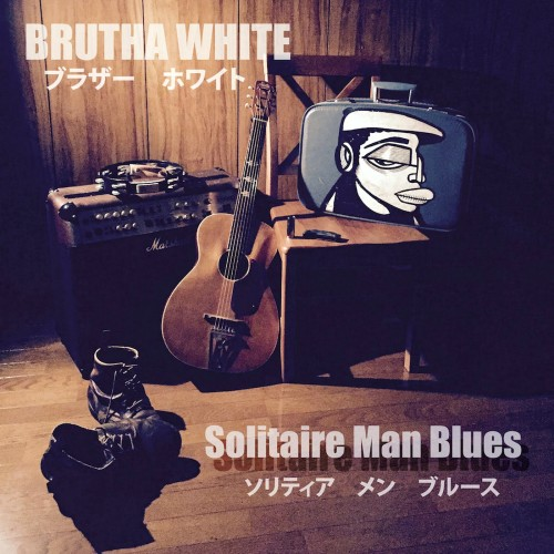 Brutha White - Solitaire Man Blues (2016)
